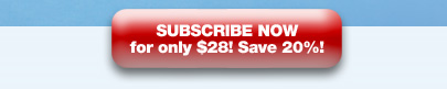 Subscribe Now for only $28! Save 20%!