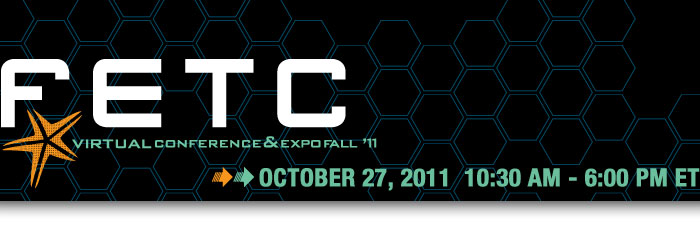 FETC Virtual Conference and Expo Fall 2011 : Oct. 27, 2011 10:30am - 6:00pm ET